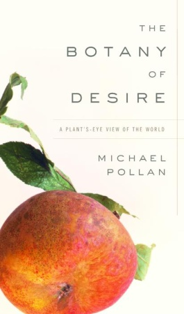 Michael Pollan's The Botany of Desire (Random House 2001)